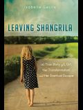 Leaving Shangrila: The True Story of a Girl, Her Transformation and Her Eventual Escape