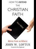 How to Defend the Christian Faith: Advice from an Atheist