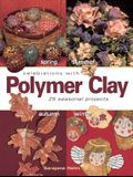 Celebrations with Polymer Clay: 25 Seasonal Projects