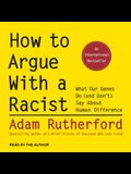 How to Argue with a Racist Lib/E: What Our Genes Do (and Don't) Say about Human Difference