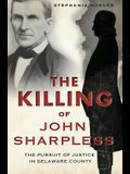 The Killing of John Sharpless: The Pursuit of Justice in Delaware County