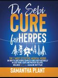 Dr. Sebi Cure for Herpes: The 7 Most Effective Medical Herbs On How to Cure Herpes Simplex Virus (HSV) Naturally in Less Than 5 Days and Prevent