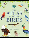 The Atlas of Amazing Birds: (fun, Colorful Watercolor Paintings of Birds from Around the World with Unusual Facts, Ages 5-10, Perfect Gift for You