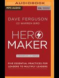 Hero Maker: Five Essential Practices for Leaders to Multiply Leaders