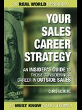 Your Sales Career Strategy: An Insider's Guide To Those Considering a Career in Outside Sales