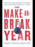 The Make-Or-Break Year: Solving the Dropout Crisis One Ninth Grader at a Time