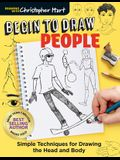 Begin to Draw People: Simple Techniques for Drawing the Head and Body