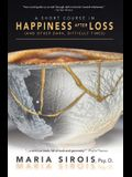 A Short Course in Happiness After Loss: (and Other Dark, Difficult Times)