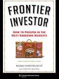 Frontier Investor: How to Prosper in the Next Emerging Markets