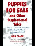 Puppies For Sale and Other Inspirational Tales: A Litter of Stories and Anecdotes That Hug the Heart & Snuggle the Soul