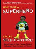 How to Be a Superhero Called Self-Control!: Super Powers to Help Younger Children to Regulate Their Emotions and Senses