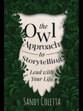 The Owl Approach to Storytelling: Lead With Your Life