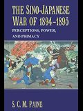 The Sino-Japanese War of 1894 1895: Perceptions, Power, and Primacy
