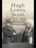 Hugh Lenox Scott, 1853-1934: Reluctant Warrior