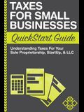 Taxes For Small Businesses QuickStart Guide: Understanding Taxes For Your Sole Proprietorship, Startup, & LLC