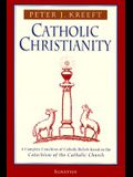 Catholic Christianity: A Complete Catechism of Catholic Beliefs Based on the Catechism of the Catholic....
