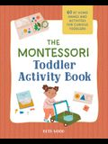 The Montessori Toddler Activity Book: 60 At-Home Games and Activities for Curious Toddlers