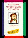 277 Secrets Your Dog Wants You to Know: A Doggie Bag of Unusual and Useful Information