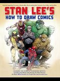 Stan Lee's How to Draw Comics: From the Legendary Co-Creator of Spider-Man, the Incredible Hulk, Fantastic Four, X-Men, and Iron Man