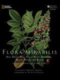 Flora Mirabilis: How Plants Have Shaped World Knowledge, Health, Wealth, and Beauty
