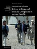 State Control Over Private Military and Security Companies in Armed Conflict