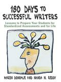 180 Days to Successful Writers: Lessons to Prepare Your Students for Standardized Assessments and for Life