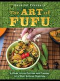 The Art of Fufu: A Guide to the Culture and Flavors of a West African Tradition