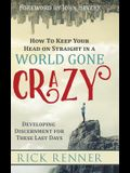How to Keep Your Head on Straight in a World Gone Crazy: Developing Discernment for the Last Days