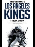 The Ultimate Los Angeles Kings Trivia Book: A Collection of Amazing Trivia Quizzes and Fun Facts for Die-Hard Kings Fans!