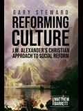 Reforming Culture: J.W. Alexander's Christian Approach to Social Reform