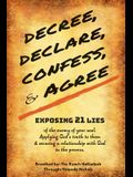 Decree, Declare, Confess, and Agree: Exposing 21 Lies of the Enemy of Your Soul. Applying God's Truth to Them, and Securing a Relationship with God in