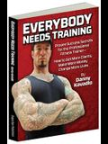 Everybody Needs Training: Proven Success Secrets for the Professional Fitness Trainerâ how to Get More Clients, Make More Money, Change More Li
