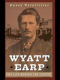 Wyatt Earp: The Life Behind the Legend