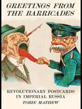 Greetings from the Barricades: Revolutionary Postcards in Imperial Russia