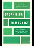 Organizing Democracy: How International Organizations Assist New Democracies