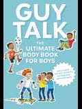 Guy Talk: The Ultimate Boy's Body Book with Stuff Guys Need to Know While Growing Up Great!