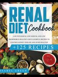 Renal Diet Cookbook: Low Potassium, Low Sodium, and Low Phosphorus Healthy and Flavorful Recipes to Control Kidney Disease and Avoid Dialys