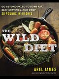 The Wild Diet: Go Beyond Paleo to Burn Fat and Drop Up to 20 Pounds in 40 Days