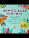 Mama's Baby Journal: A Keepsake for Precious Memories, Moments, Milestones, and Miracles