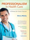 Professionalism in Health Care: A Primer for Career Success (4th Edition)