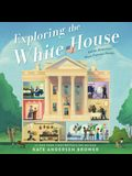Exploring the White House: Inside America's Most Famous Home: Inside the World of the White House