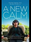 A New Calm: A Story of Breakthrough Neuroscience Technology Patented to Quickly and Naturally Reduce Stress and Improve Performanc