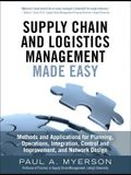 Supply Chain and Logistics Management Made Easy: Methods and Applications for Planning, Operations, Integration, Control and Improvement, and Network