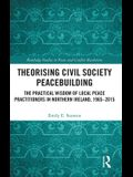 Theorising Civil Society Peacebuilding: The Practical Wisdom of Local Practitioners in Northern Ireland, 1965-2015