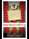 Twentysomething: Surviving and Thriving in the Real World