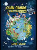 ¡cuán Grande Es Nuestro Dios!: 100 Devocionales Indescriptibles Acerca de Dios Y La Ciencia