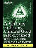 A Serious Fall in the Value of Gold Ascertained: And Its Social Effects Set Forth