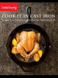 Cook It in Cast Iron: Kitchen-Tested Recipes for the One Pan That Does It All