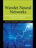 Wavelet Neural Networks: With Applications in Financial Engineering, Chaos, and Classification