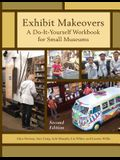 Exhibit Makeovers: A Do-It-Yourself Workbook for Small Museums, Second Edition